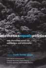 Aesthetics Equals Politics : New Discourses Across Art, Architecture, and Philosophy - Book