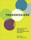 Transmissions : Critical Tactics for Making and Communicating Research - Book
