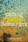 Coding Democracy : How Hackers Are Disrupting Power, Surveillance, and Authoritarianism - Book