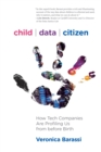 Child Data Citizen : How Tech Companies are Profiling Us from Before Birth - Book