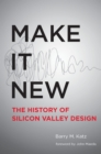 Make It New : A History of Silicon Valley Design - eBook