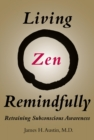 Living Zen Remindfully : Retraining Subconscious Awareness - eBook