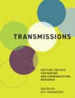 Transmissions : Critical Tactics for Making and Communicating Research - eBook