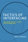 Tactics of Interfacing : Encoding Affect in Art and Technology - eBook