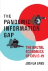 The Pandemic Information Gap : The Brutal Economics of COVID-19 - eBook