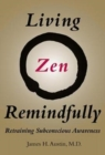 Living Zen Remindfully : Retraining Subconscious Awareness - Book