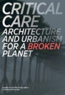Critical Care : Architecture and Urbanism for a Broken Planet - Book