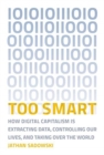 Too Smart : How Digital Capitalism is Extracting Data, Controlling Our Lives, and Taking Over the World - Book
