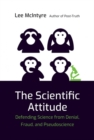 The Scientific Attitude : Defending Science from Denial, Fraud, and Pseudoscience - Book