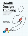 Health Design Thinking : Creating Products and Services for Better Health - Book
