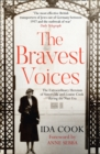 The Bravest Voices : The Extraordinary Heroism of Sisters Ida and Louise Cook During the Nazi Era - Book