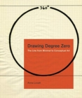 Drawing Degree Zero : The Line from Minimal to Conceptual Art - Book