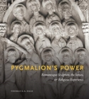 Pygmalion's Power : Romanesque Sculpture, the Senses, and Religious Experience - Book