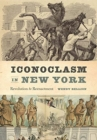 Iconoclasm in New York : Revolution to Reenactment - Book