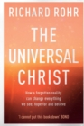The Universal Christ : How a Forgotten Reality Can Change Everything We See, Hope For, and Believe - Book