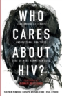 Who Cares About HIV? : Challenging Attitudes and Pastoral Practices that Do More Harm than Good - Book