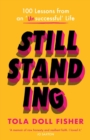 Still Standing : 100 Lessons From An 'Unsuccessful' Life - Book