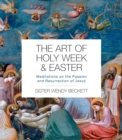 The Art of Holy Week and Easter : Meditations on the Passion and Resurrection of Jesus - Book
