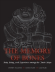 The Memory of Bones : Body, Being, and Experience among the Classic Maya - Book