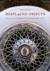 Misplaced Objects : Migrating Collections and Recollections in Europe and the Americas - Book