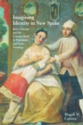 Imagining Identity in New Spain : Race, Lineage, and the Colonial Body in Portraiture and Casta Paintings - Book
