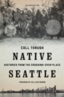 Native Seattle : Histories from the Crossing-Over Place - eBook