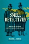 Smell Detectives : An Olfactory History of Nineteenth-Century Urban America - eBook