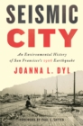 Seismic City : An Environmental History of San Francisco's 1906 Earthquake - eBook
