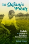 The Organic Profit : Rodale and the Making of Marketplace Environmentalism - Book