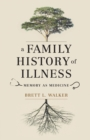 A Family History of Illness : Memory as Medicine - eBook