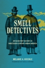 Smell Detectives : An Olfactory History of Nineteenth-Century Urban America - Book