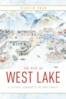 The Rise of West Lake : A Cultural Landmark in the Song Dynasty - Book
