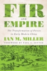 Fir and Empire : The Transformation of Forests in Early Modern China - Book