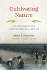 Cultivating Nature : The Conservation of a Valencian Working Landscape - Book