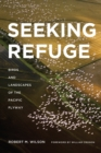Seeking Refuge : Birds and Landscapes of the Pacific Flyway - eBook