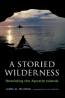 A Storied Wilderness : Rewilding the Apostle Islands - eBook