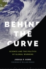 Behind the Curve : Science and the Politics of Global Warming - eBook