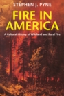 Fire in America : A Cultural History of Wildland and Rural Fire - eBook