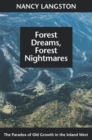 Forest Dreams, Forest Nightmares : The Paradox of Old Growth in the Inland West - Book