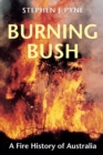 Burning Bush : A Fire History of Australia - Book