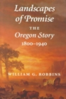 Landscapes of Promise : The Oregon Story, 1800-1940 - Book