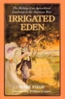 Irrigated Eden : The Making of an Agricultural Landscape in the American West - Book