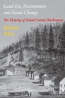Land Use, Environment, and Social Change : The Shaping of Island County, Washington - eBook