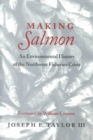 Making Salmon : An Environmental History of the Northwest Fisheries Crisis - Book