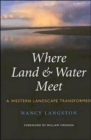 Where Land and Water Meet : A Western Landscape Transformed - Book
