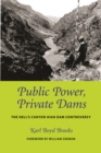 Public Power, Private Dams : The Hells Canyon High Dam Controversy - Book