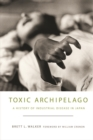 Toxic Archipelago : A History of Industrial Disease in Japan - Book