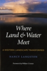 Where Land and Water Meet : A Western Landscape Transformed - eBook