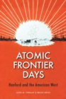 Atomic Frontier Days : Hanford and the American West - Book