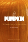Pumpkin : The Curious History of an American Icon - Book